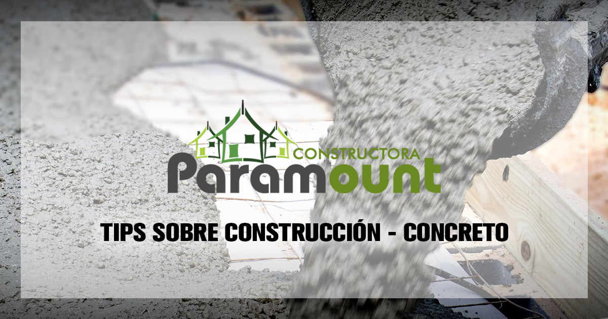 Tips sobre Construcción - Concreto | Constructora Paramount