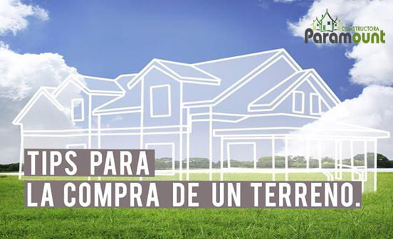 TIPS PARA LA COMPRA DE UN TERRENO. | Constructora Paramount