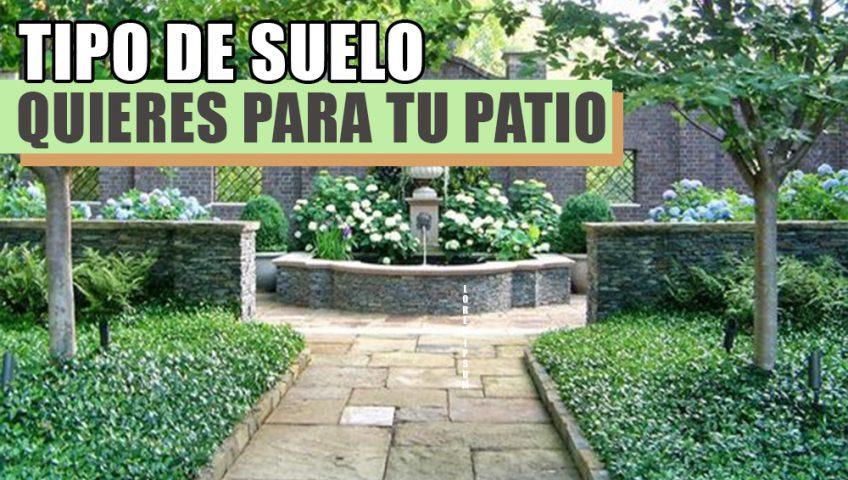 TIPO DE SUELO QUIERES PARA TU PATIO
